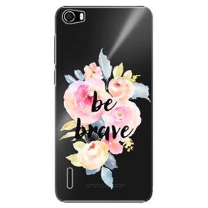Plastové puzdro iSaprio - Be Brave - Huawei Honor 6