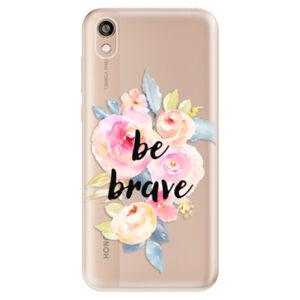 Odolné silikónové puzdro iSaprio - Be Brave - Huawei Honor 8S