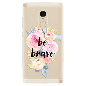 Odolné silikónové puzdro iSaprio - Be Brave - Xiaomi Redmi Note 4