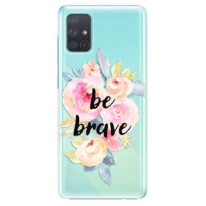Plastové puzdro iSaprio - Be Brave - Samsung Galaxy A71