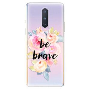 Odolné silikónové puzdro iSaprio - Be Brave - OnePlus 8